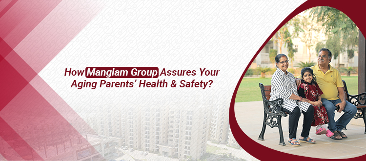 How Manglam Group Assures Your Aging Parents' Health