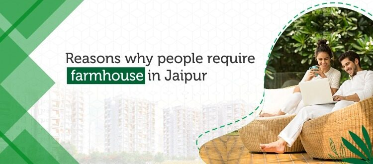 reasons-why-people-require-farmhouse-in-jaipur