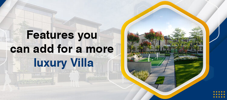 Features you can add for a more luxury villa
