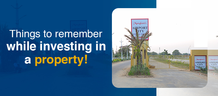 Things to remember while investing in a property!