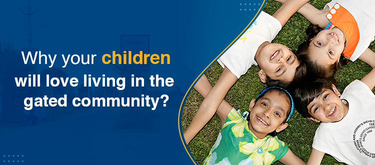Why your children will love living in the gated community?
