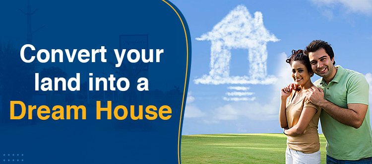 """Convert your land into a """"Dream House""""!"""