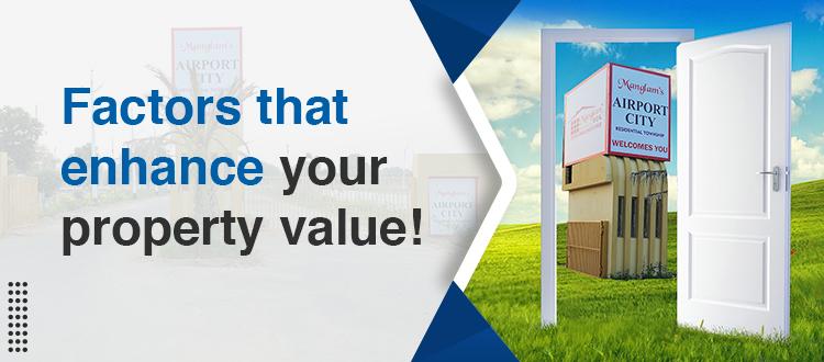 Factors that enhance your property value!