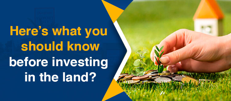 Here's what you should know before investing in the land?